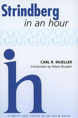 Strindberg in an Hour By Mueller, Carl R./ Brustein, Robert (INT)/ Moore, Susan C. (EDT)